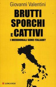 Foto Cover di Brutti sporchi e cattivi. I meridionali sono italiani?, Libro di Giovanni Valentini, edito da Longanesi