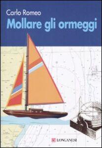 Foto Cover di Mollare gli ormeggi, Libro di Carlo Romeo, edito da Longanesi