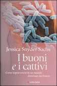 Libro I buoni e i cattivi. Come sopravvivere in un mondo dominato dai batteri Jessica S. Sachs