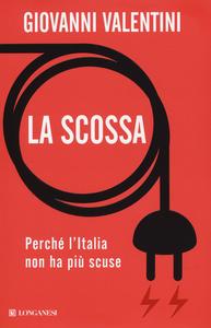 Libro La scossa. Perché l'Italia non ha più scuse Giovanni Valentini