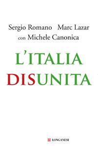 Libro L' Italia disunita Sergio Romano , Marc Lazar , Michele Canonica