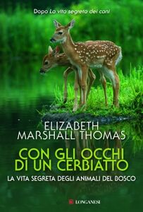 Foto Cover di Con gli occhi di un cerbiatto. La vita segreta degli animali del bosco, Libro di Elizabeth Marshall Thomas, edito da Longanesi