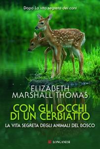 Libro Con gli occhi di un cerbiatto. La vita segreta degli animali del bosco Elizabeth Marshall Thomas
