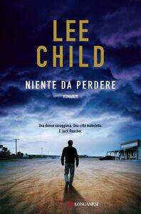 Foto Cover di Niente da perdere, Libro di Lee Child, edito da Longanesi