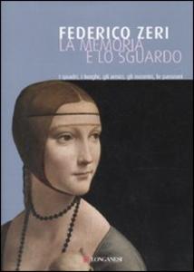 Libro La memoria e lo sguardo. I quadri, i luoghi, gli amici, gli incontri, le passioni Federico Zeri