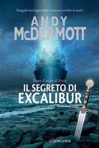 Foto Cover di Il segreto di Excalibur, Libro di Andy McDermott, edito da Longanesi