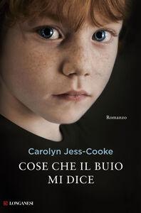 Libro Cose che il buio mi dice Carolyn Jess-Cooke