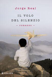 Libro Il volo del silenzio Jorge Real