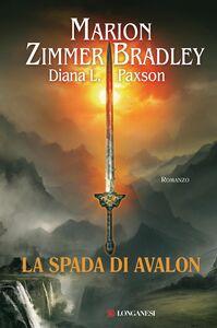 Foto Cover di La spada di Avalon, Libro di Marion Zimmer Bradley,Diana L. Paxson, edito da Longanesi