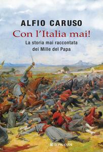 Con l'Italia mai! La storia mai raccontata dei Mille del papa - Alfio Caruso - copertina