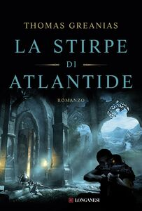 Foto Cover di La stirpe di Atlantide, Libro di Thomas Greanias, edito da Longanesi