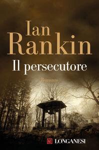 Foto Cover di Il persecutore, Libro di Ian Rankin, edito da Longanesi