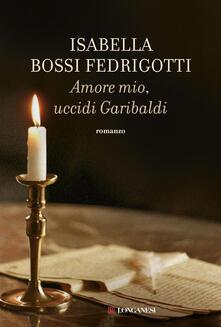 Lpgcsostenible.es Amore mio, uccidi Garibaldi Image