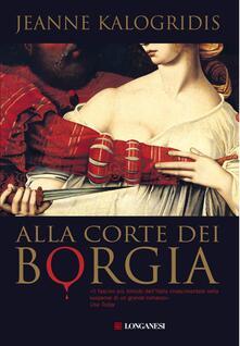 Alla corte dei Borgia - Jeanne Kalogridis,Marina Visentin - ebook
