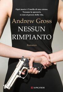Libro Nessun rimpianto Andrew Gross