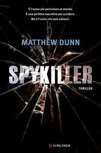 Foto Cover di Spykiller, Libro di Matthew Dunn, edito da Longanesi