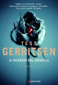 Foto Cover di Il silenzio del ghiaccio, Libro di Tess Gerritsen, edito da Longanesi