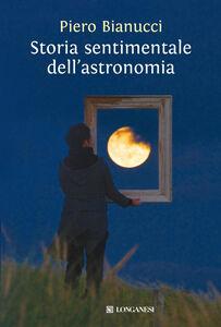 Libro Storia sentimentale dell'astronomia Piero Bianucci