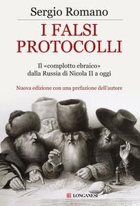 I falsi protocolli. Il «complotto ebraico» dalla Russia di Nicola II ai giorni nostri