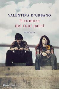 Libro Il rumore dei tuoi passi Valentina D'Urbano