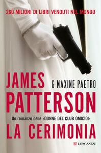 Foto Cover di La cerimonia, Libro di James Patterson,Maxine Paetro, edito da Longanesi