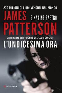 Foto Cover di L' undicesima ora, Libro di James Patterson,Maxine Paetro, edito da Longanesi