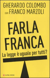 Libro Farla franca. La legge è uguale per tutti? Gherardo Colombo , Franco Marzoli