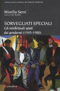 Libro Sorvegliati speciali. Gli intellettuali spiati dai gendarmi (1945-1980) Mirella Serri