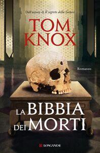 Foto Cover di La bibbia dei morti, Libro di Tom Knox, edito da Longanesi