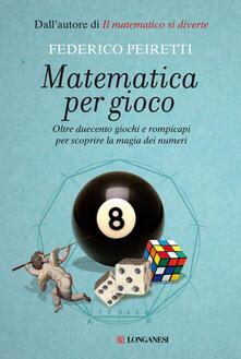 Antondemarirreguera.es Matematica per gioco. Oltre duecento giochi e rompicapi per scoprire la magia dei numeri Image