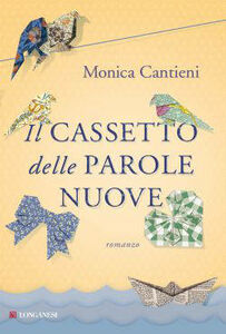 Foto Cover di Il cassetto delle parole nuove, Libro di Monica Cantieni, edito da Longanesi
