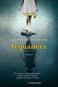 Foto Cover di Acquanera, Libro di Valentina D'Urbano, edito da Longanesi