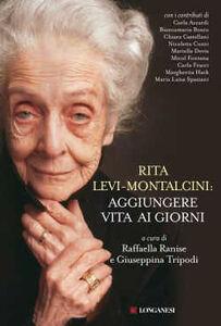 Foto Cover di Rita Levi Montalcini: aggiungere vita ai giorni, Libro di Raffaella Ranise,Giuseppina Tripodi, edito da Longanesi