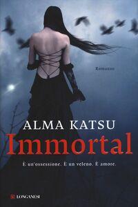 Foto Cover di Immortal, Libro di Alma Katsu, edito da Longanesi