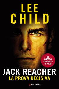 Foto Cover di Jack Reacher. La prova decisiva, Libro di Lee Child, edito da Longanesi