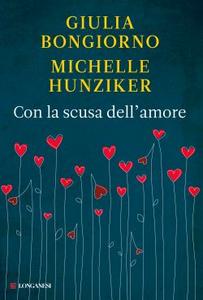 Libro Con la scusa dell'amore Giulia Bongiorno , Michelle Hunziker