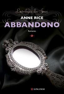 Foto Cover di Abbandono. La trilogia dei Sensi. Vol. 2, Libro di Anne Rice, edito da Longanesi
