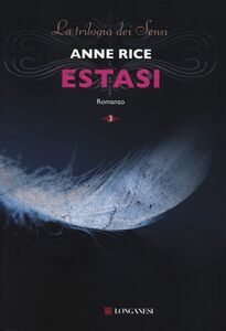 Libro Estasi. La trilogia dei Sensi. Vol. 3 Anne Rice
