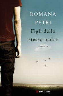 Figli dello stesso padre - Romana Petri - copertina