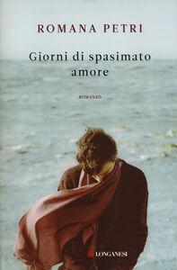Libro Giorni di spasimato amore Romana Petri