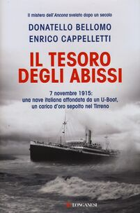 Foto Cover di Il tesoro degli abissi. 7 novembre 1915: una nave italiana affondata da un U-Boot, un carico d'oro sepolto nel Tirreno, Libro di Donatello Bellomo,Enrico Cappelletti, edito da Longanesi