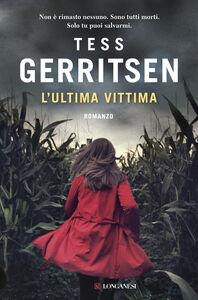 Foto Cover di L' ultima vittima, Libro di Tess Gerritsen, edito da Longanesi
