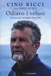 Libro Odiavo i velisti Cino Ricci , Fabio Pozzo