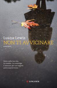 Foto Cover di Non ti avvicinare, Libro di Luana Lewis, edito da Longanesi