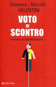 Libro Voto di scontro. Un padre e un figlio su politica, antipolitica, sinistra, Beppe Grillo Giovanni Valentini , Niccolò Valentini 0