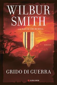 Grido di guerra - Wilbur Smith,David Churchill - copertina