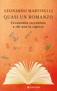 Libro Quasi un romanzo. L'economia raccontata a chi non la capisce Leonardo Martinelli