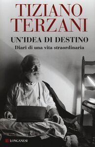 Libro Un' idea di destino. Diari di una vita straordinaria Tiziano Terzani