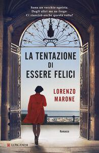 Foto Cover di La tentazione di essere felici, Libro di Lorenzo Marone, edito da Longanesi