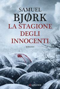 Foto Cover di La stagione degli innocenti, Libro di Samuel Bjørk, edito da Longanesi